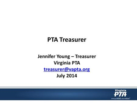PTA Treasurer Jennifer Young – Treasurer Virginia PTA July 2014.