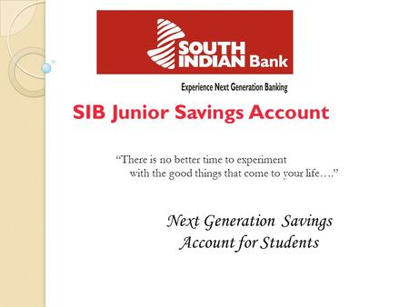 "SIB Junior Savings Account Next Generation Savings Account for Students ""There is no better time to experiment with the good things that come to your life…."""