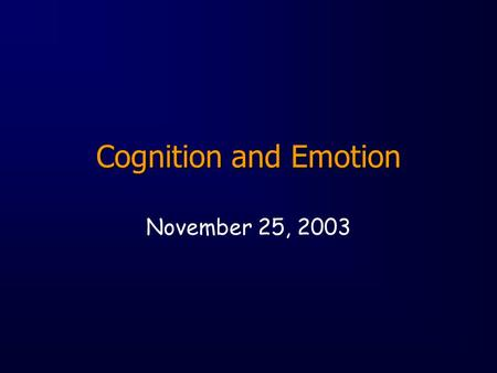 Cognition and Emotion November 25, 2003. Areas of Inquiry Effect of emotion on performance (e.g., memory, perception, attention) Information processing.