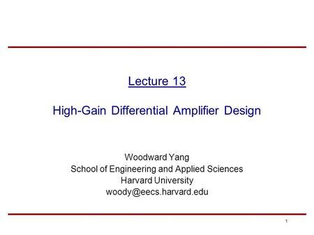 1 Lecture 13 High-Gain Differential Amplifier Design Woodward Yang School of Engineering and Applied Sciences Harvard University