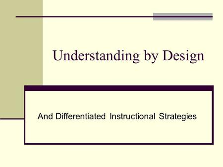 Understanding by Design And Differentiated Instructional Strategies.