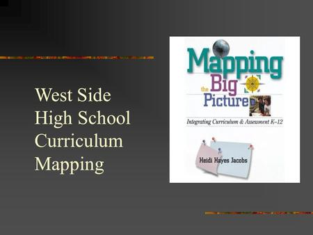 West Side High School Curriculum Mapping . What is curriculum mapping? Curriculum mapping is a calendar-based (monthly) process for collecting and maintaining.