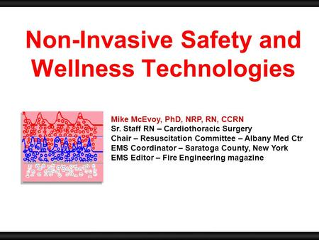 Mike McEvoy, PhD, NRP, RN, CCRN Sr. Staff RN – Cardiothoracic Surgery Chair – Resuscitation Committee – Albany Med Ctr EMS Coordinator – Saratoga County,