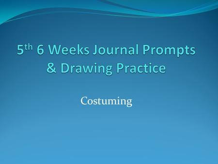 Costuming. Journal Prompt #1 According to a study done by Janet Elsea, in the first four minutes of meeting a stranger our understanding of that person.