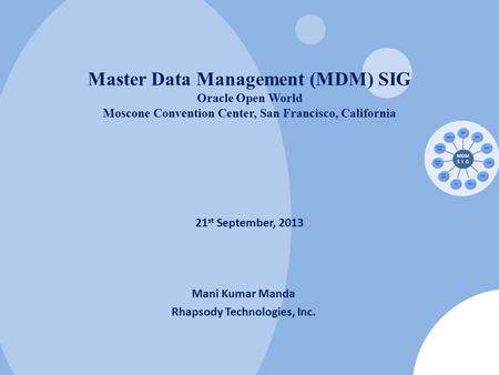  2013 Master Data Management SIG, All rights reserved. 1 - 1 Master Data Management (MDM) SIG Oracle Open World Moscone Convention Center, San Francisco,