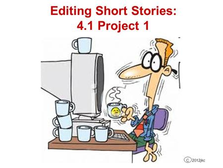 Editing Short Stories: 4.1 Project 1 C 2012jkc. Open a Word document by clicking on Start, All Programs, Microsoft Office, Microsoft Office Word 2003.