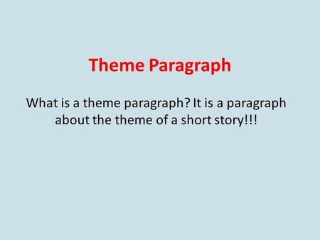 Theme Paragraph What is a theme paragraph? It is a paragraph about the theme of a short story!!!