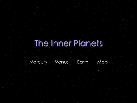 "The Inner Planets Mercury Venus Earth Mars Why they are called the ""Inner Planets"" The inner planets are the four planets that lie between the Sun and."