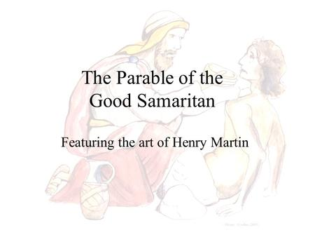 The Parable of the Good Samaritan Featuring the art of Henry Martin.