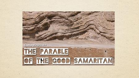 The Good Samaritan Luke 10:25-37. The Good Samaritan Video Clip: The Good Samaritan.