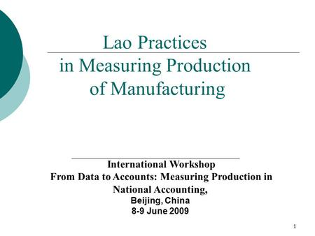 1 Lao Practices in Measuring Production of Manufacturing International Workshop From Data to Accounts: Measuring Production in National Accounting, Beijing,