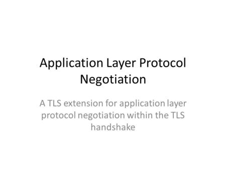 Application Layer Protocol Negotiation A TLS extension for application layer protocol negotiation within the TLS handshake.