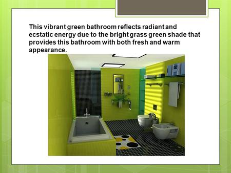 This vibrant green bathroom reflects radiant and ecstatic energy due to the bright grass green shade that provides this bathroom with both fresh and warm.