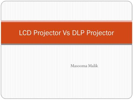 Masooma Malik LCD Projector Vs DLP Projector. Multimedia Projectors These receive signals from Computers, Televisions and DVD Players and project the.