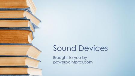 Sound Devices Brought to you by powerpointpros.com.