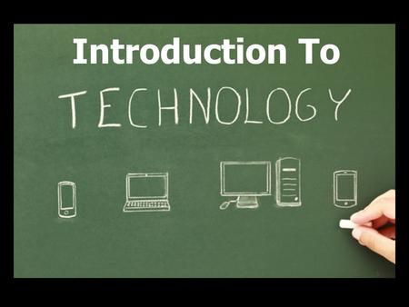 Introduction To Technology Introduction To. Unit 1 – Introduction To Technology Learning Objectives 1) Define Technology, Science & Engineering and understand.