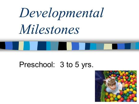Developmental Milestones Preschool: 3 to 5 yrs.. Physical Development (Preschool) Changes in body proportions (legs & arms lengthen) Average yearly increase.
