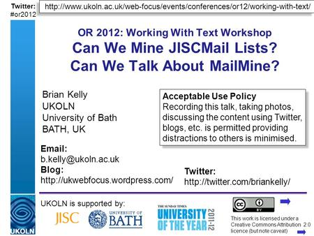 A centre of expertise in digital information managementwww.ukoln.ac.uk Twitter: #or2012 OR 2012: Working With Text Workshop Can We Mine JISCMail Lists?