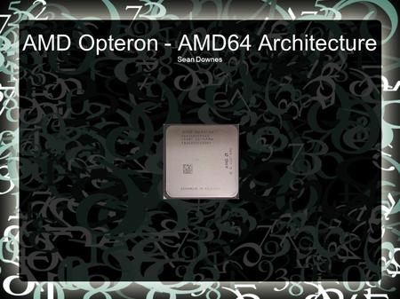 AMD Opteron - AMD64 Architecture Sean Downes. Description Released April 22, 2003 The AMD Opteron is a 64 bit microprocessor designed for use in server.