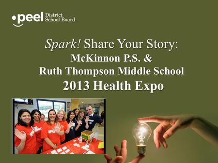 Spark! Share Your Story: McKinnon P.S. & Ruth Thompson Middle School 2013 Health Expo 2013 Health Expo.