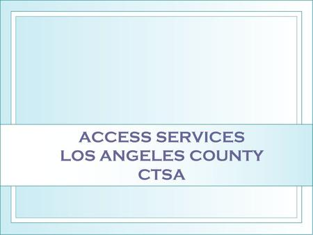 ACCESS SERVICES LOS ANGELES COUNTY CTSA. ASI'S COORDINATED STRUCTURE HISTORY Access Services established by forty-four public fixed route transit operators.