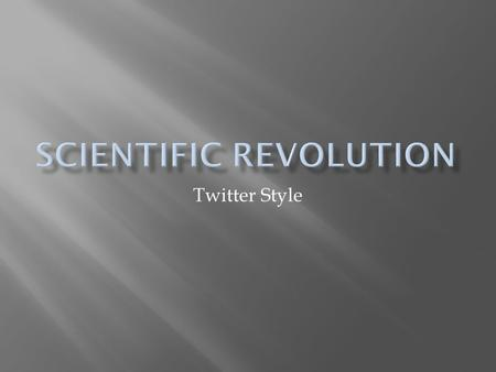 Twitter Style.  How to GFF.  #yeahbuddy_C+R  Identify the factors that contributed to the birth of the Scientific Revolution.  #Aquinasrocks!_Bro.