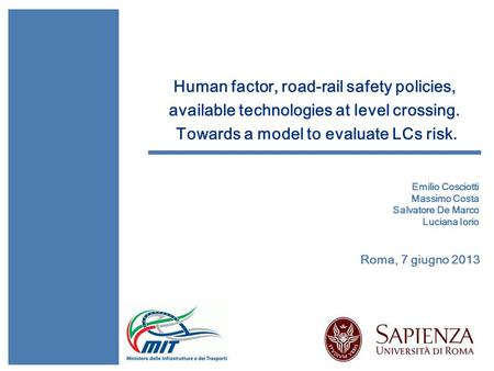 Human factor, road-rail safety policies, available technologies at level crossing. Towards a model to evaluate LCs risk. Emilio Cosciotti Massimo Costa.