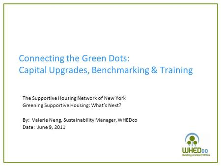 Connecting the Green Dots: Capital Upgrades, Benchmarking & Training The Supportive Housing Network of New York Greening Supportive Housing: What's Next?