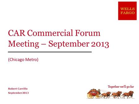 CAR Commercial Forum Meeting – September 2013 (Chicago Metro) Robert Carrillo September2013.