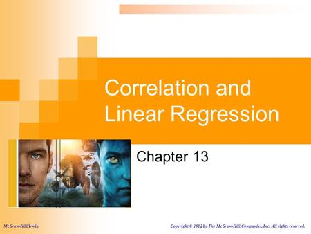 Correlation and Linear Regression Chapter 13 McGraw-Hill/Irwin Copyright © 2012 by The McGraw-Hill Companies, Inc. All rights reserved.