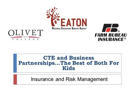 CTE and Business Partnerships…The Best of Both For Kids Insurance and Risk Management.