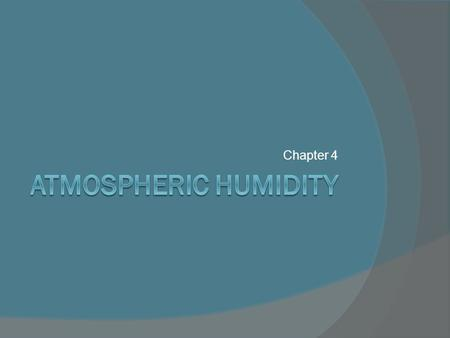 Chapter 4. Circulation of Water in the Atmosphere  A general definition of humidity is the amount of water vapor in the air.  Remember, humidity is.