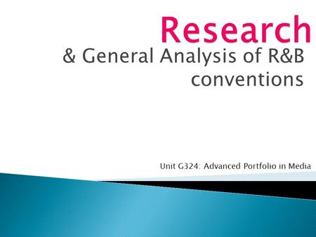 & General Analysis of R&B conventions Unit G324: Advanced Portfolio in Media.