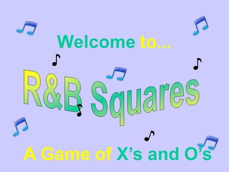 Welcome to... A Game of X's and O's ♪ ♪ ♪ ♪ 789 456 123.