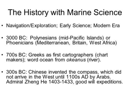 The History with Marine Science Navigation/Exploration; Early Science; Modern Era 3000 BC: Polynesians (mid-Pacific Islands) or Phoenicians (Mediterranean,