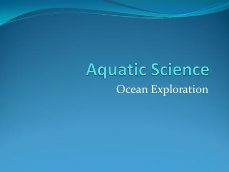Aquatic Science Ocean Exploration.