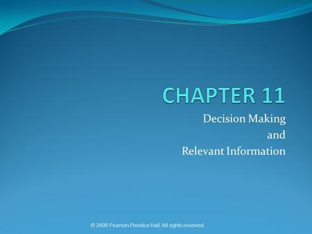 © 2009 Pearson Prentice Hall. All rights reserved. Decision Making and Relevant Information.