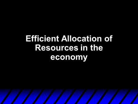 Efficient Allocation of Resources in the economy.