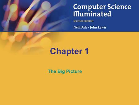 Chapter 1 The Big Picture. 1-2 25 Chapter Goals Describe the layers of a computer system Describe the concept of abstraction and its relationship to computing.
