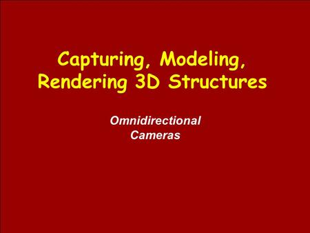 Capturing, Modeling, Rendering 3D Structures Omnidirectional Cameras.