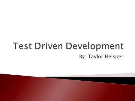 By: Taylor Helsper.  Introduction  Test Driven Development  JUnit  TDD Example  Conclusion.