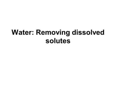 Water: Removing dissolved solutes. Precipitation reactions When two solutions are mixed and a solid forms it is called a precipitation reaction The precipitate.
