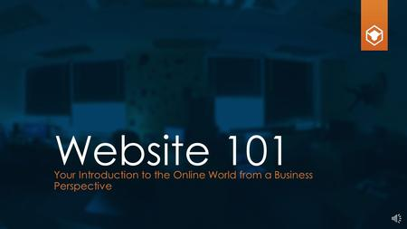 Website 101 Your Introduction to the Online World from a Business Perspective.