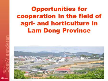 Opportunities for cooperation in the field of agri- and horticulture in Lam Dong Province.