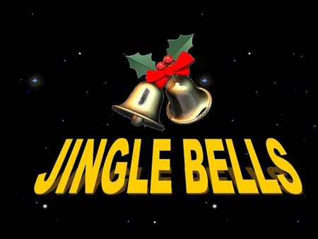 JINGLE BELLS.