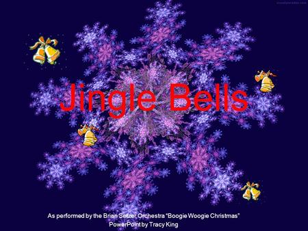 "Jingle Bells As performed by the Brian Setzer Orchestra ""Boogie Woogie Christmas"" PowerPoint by Tracy King."