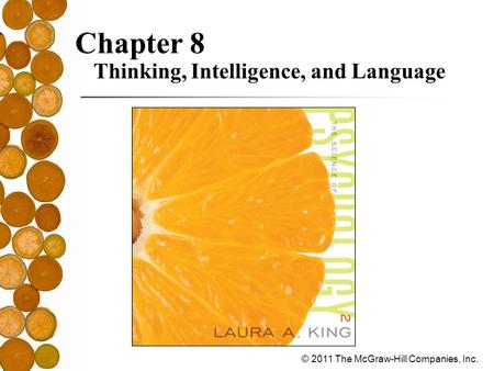 © 2011 The McGraw-Hill Companies, Inc. Chapter 8 Thinking, Intelligence, and Language.