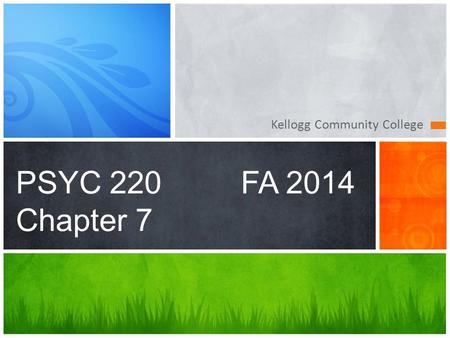 Kellogg Community College PSYC 220FA 2014 Chapter 7.
