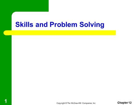Copyright © The McGraw-Hill Companies, Inc. Skills and Problem Solving Chapter 12 1.