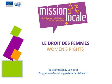 Projet Everybody Can do it Programme Grundtvig partenariat éducatif LE DROIT DES FEMMES WOMEN'S RIGHTS.